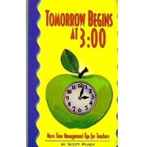 Tomorrow begins at 3:00: More time management tips for teachers