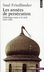 Les Années de persécution. L'Allemagne nazie et les Juifs (1933-1939)