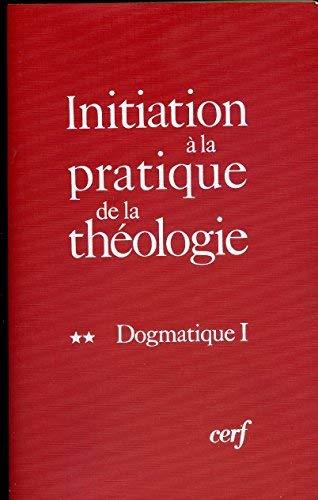 Initiation à la pratique de la théologie, tome 2 : Dogmatique 1