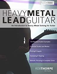Heavy Metal Lead Guitar: An Introduction to Heavy Metal Soloing for Guitar (Learn Heavy Metal Guitar) (Volume 2) by Mr Rob Thorpe (2015-12-02)