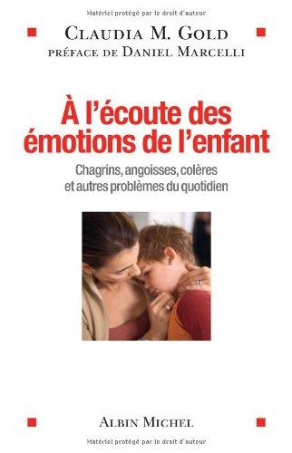 A l'écoute des émotions de l'enfant: Chagrins, angoisses, colères et autres problèmes du quotidien par Claudia Gold