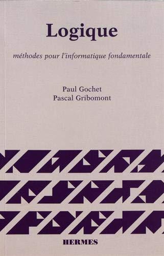 Logique, volume 1: méthodes pour l'informatique fondamentale par Paul Gochet