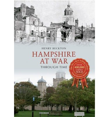 [(Hampshire at War Through Time)] [ By (author) Henry Buckton ] [May, 2013]