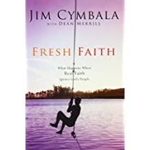 Fresh Faith: What Happens When Real Faith Ignites God's People by Jim Cymbala (2003-03-31)