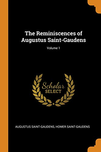 The Reminiscences of Augustus Saint-Gaudens; Volume 1 -