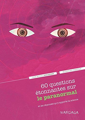 60 questions étonnantes sur le paranormal et les réponses qu'y apporte la science. Un question-réponse sérieusement drôle pour déjouer les clichés ! par Jean-Michel Abrassart