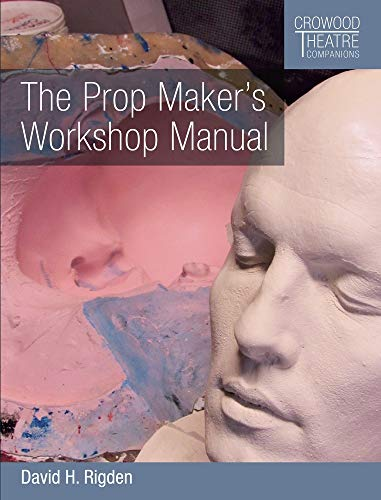The Prop Maker\'s Workshop Manual (Crowood Theatre Companions)