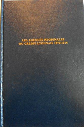les-agences-regionales-du-credit-lyonnais-annees-1870-1914-dissertations-in-european-economic-histor