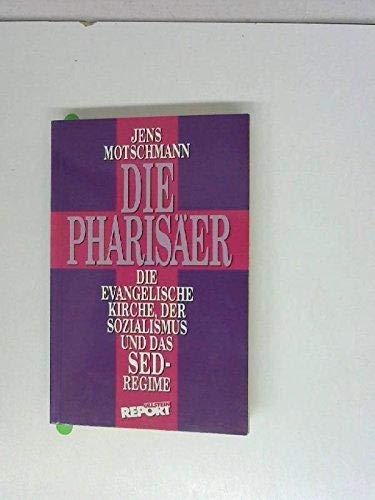 Die Pharisäer: Die Evangelische Kirche, der Sozialismus und das SED-Regime