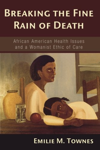 breaking-the-fine-rain-of-death-african-american-health-issues-and-a-womanist-ethic-of-care