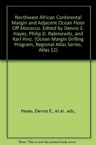 Northwest African Continental Margin and Adjacent Ocean Floor Off Morocco. Edited by Dennis E. Hayes, Philip D. Rabinowitz, and Karl Hinz. (Ocean Margin Drilling Program, Regional Atlas Series, Atlas 12) par Dennis E., et al.. eds, Hayes