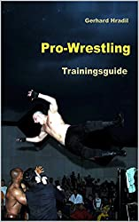 Pro-Wrestling: Trainingsguide (English Edition)