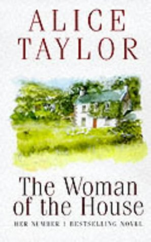 The Woman of the House: Written by Alice Taylor, 2006 Edition, (Reprint) Publisher: Brandon [Paperback]