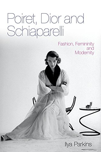 Poiret, Dior and Schiaparelli: Fashion, Femininity And Modernity