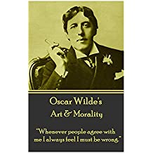 """Oscar Wilde - Art & Morality: """"Whenever people agree with me I always feel I must be wrong."""""""