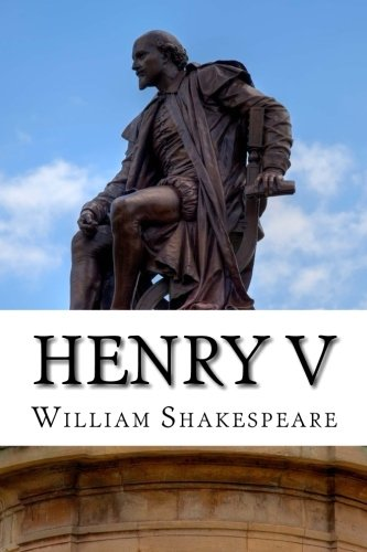 Henry V: The Life of King Henry the Fifth: A Play