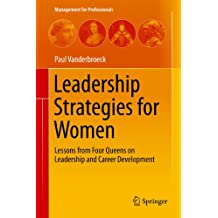 Leadership Strategies for Women: Lessons from Four Queens on Leadership and Career Development (Management for Professionals)