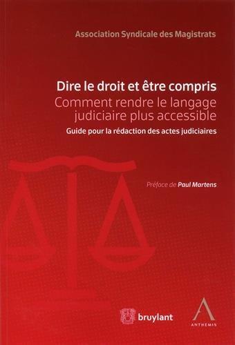 Dire le droit et être compris. Comment rendre le langage judiciaire plus accessible par Collectif