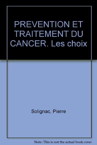 PREVENTION ET TRAITEMENT DU CANCER. Les choix