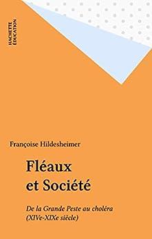 Fléaux et Société: De la Grande Peste au choléra (XIVe-XIXe siècle) par [Hildesheimer, Françoise]