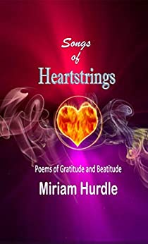 Songs of Heartstrings: Poems of Gratitude and Beatitude (English Edition) par [Hurdle, Miriam]