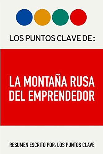 Resumen: La Montaña Rusa del Emprendedor: Prepárate para emprender con éxito (conoce todos los obstáculos y atajos para hacer de tu emprendimiento un negocio rentable)
