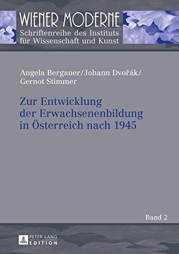 Zur Entwicklung der Erwachsenenbildung in Österreich nach 1945: Strukturen, Zusammenhänge und Entwicklungen (Wiener Moderne, Band 2)
