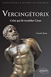 Vercingétorix : Celui qui fit trembler César