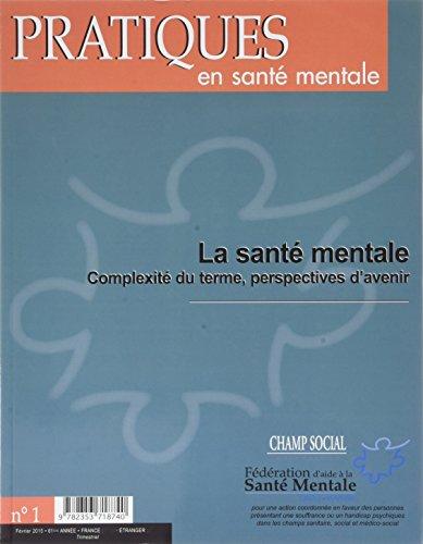 Pratiques en santé mentale, N° 1 : La santé mentale : complexité du terme, perspectives d'avenir