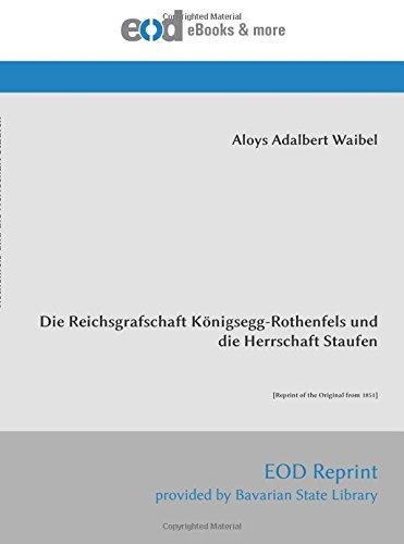 die-reichsgrafschaft-konigsegg-rothenfels-und-die-herrschaft-staufen-reprint-of-the-original-from-18
