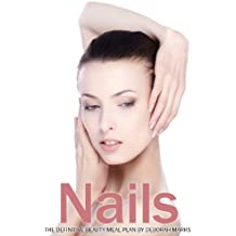 Superfood For Beautiful Nails (Superfood For Beauty: The Definitive Beauty Meal Plan Book 4) (English Edition)