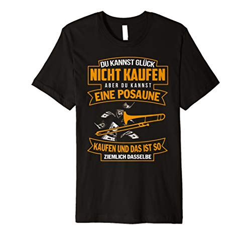 Du Kannst Glück Nicht Kaufen Aber Du Kannst Posaune Shirt