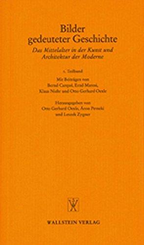 Bilder gedeuteter Geschichte: Das Mittelalter in der Kunst und Architektur der Moderne (Göttinger Gespräche zur Geschichtswissenschaft)