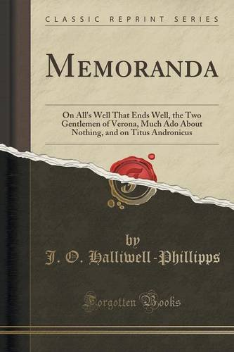 Memoranda: On All's Well That Ends Well, the Two Gentlemen of Verona, Much Ado About Nothing, and on Titus Andronicus (Classic Reprint)