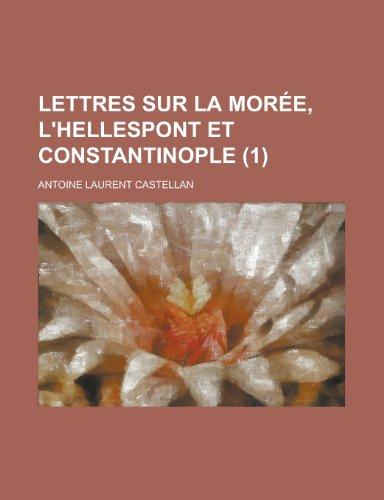 Lettres Sur La Moree, L'Hellespont Et Constantinople (1)