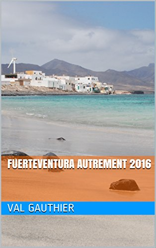 FUERTEVENTURA AUTREMENT 2016 (Guides et cartes en main)