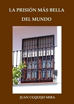 La prisión más bella del mundo (Spanish Edition) by [Mira, Juan Cuquejo]