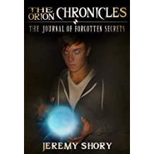 The Orion Chronicles: The Journal Of Forgotten Secrets