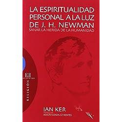 La espiritualidad personal a la luz de J.H. Newman: Sanar la herida de la humanidad (Ensayo)