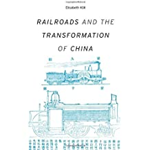 Railroads and the Transformation of China (Harvard Studies in Business History)