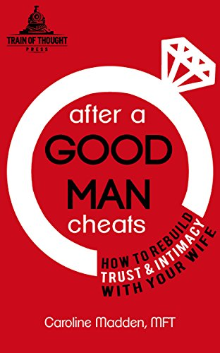 after-a-good-man-cheats-how-to-rebuild-trust-intimacy-with-your-wife-intimacy-after-infidelity
