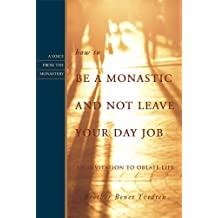 How to be a Monastic and Not Leave Your Day Job: An Invitation to Oblate Life (Voices from the Monastery) (English Edition)