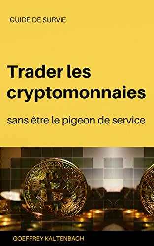 Couverture du livre Trader les cryptomonnaies - sans être le pigeon de service: Guide de survie