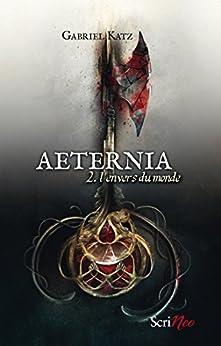 Aeternia - tome 02 - L'envers du monde: L'envers du monde par [Katz, Gabriel]