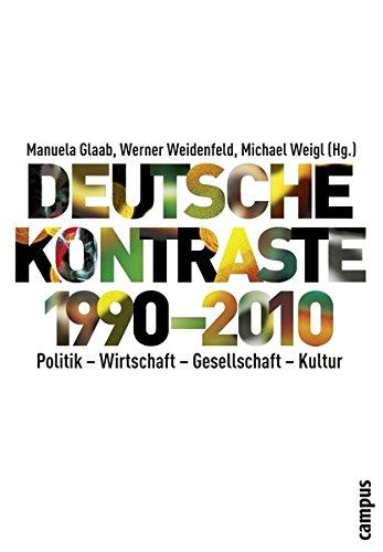 Deutsche Kontraste 1990-2010: Politik - Wirtschaft - Gesellschaft - Kultur