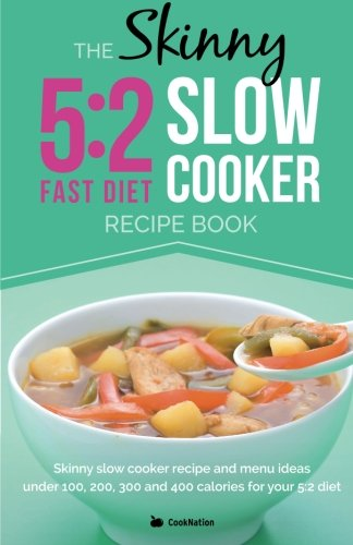 The Skinny 5:2 Diet Slow Cooker Recipe Book: Volume 1 (Kitchen Collection) por CookNation