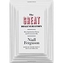 The Great Degeneration: How Institutions Decay and Economies Die by Niall Ferguson (2012-10-17)