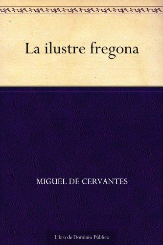La Ilustre Fregona por Miguel De Cervantes