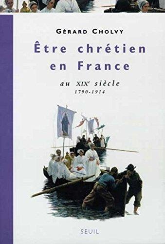 Etre chrétien en France au XIXe siècle : 1790-1914