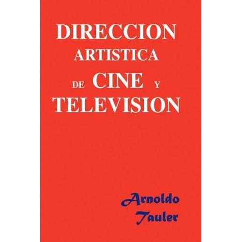 Direccion Artistica de Cine y Television by Arnoldo Tauler (2010-02-22)